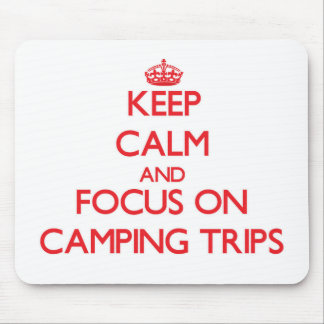 Keep Calm and focus on Camping Trips Mouse Pad