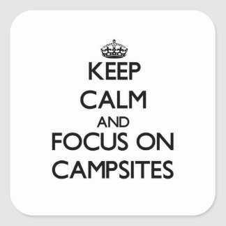 Keep Calm and focus on Campsites Square Sticker
