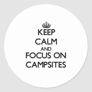 Keep Calm and focus on Campsites Round Sticker