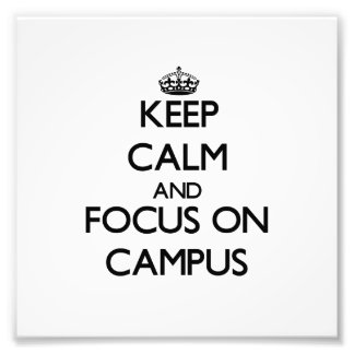 Keep Calm and focus on Campus Photo Print