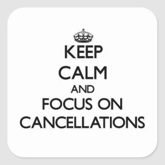 Keep Calm and focus on Cancellations Square Sticker