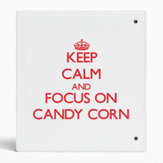 Keep Calm and focus on Candy Corn 3 Ring Binders