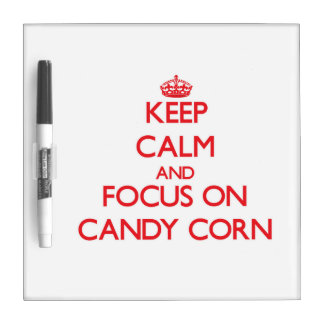 Keep Calm and focus on Candy Corn Dry Erase Board