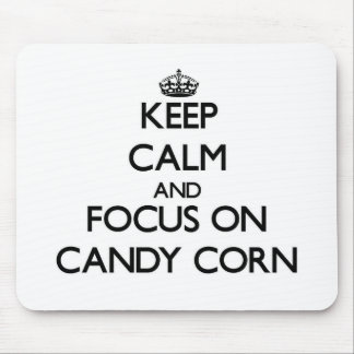 Keep Calm and focus on Candy Corn Mousepad