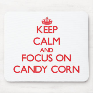 Keep Calm and focus on Candy Corn Mouse Pad