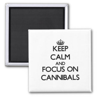 Keep Calm and focus on Cannibals Fridge Magnet