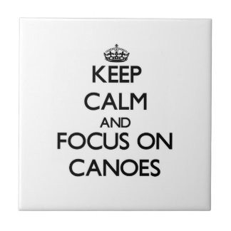 Keep Calm and focus on Canoes Ceramic Tiles