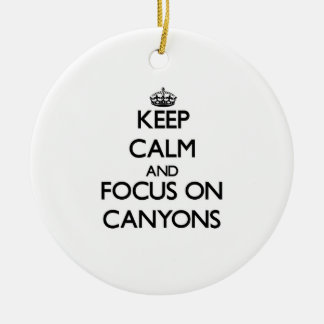 Keep Calm and focus on Canyons Christmas Ornament
