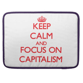Keep Calm and focus on Capitalism Sleeve For MacBooks