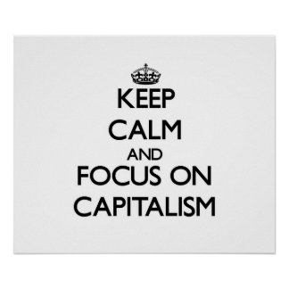 Keep Calm and focus on Capitalism Posters