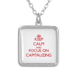 Keep Calm and focus on Capitalizing Necklaces