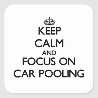 Keep Calm and focus on Car Pooling Square Sticker