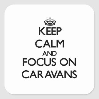 Keep Calm and focus on Caravans Stickers