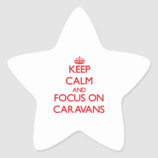 Keep Calm and focus on Caravans Star Stickers