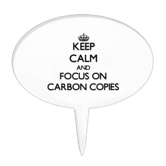 Keep Calm and focus on Carbon Copies Cake Topper