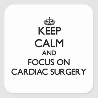 Keep Calm and focus on Cardiac Surgery Square Stickers