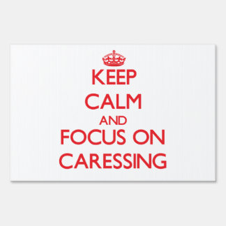 Keep Calm and focus on Caressing Lawn Sign
