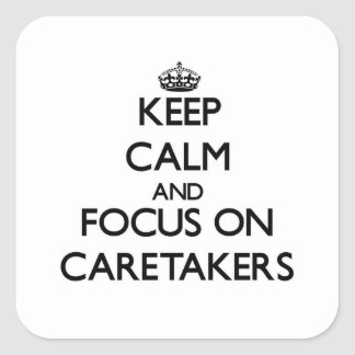 Keep Calm and focus on Caretakers Square Sticker