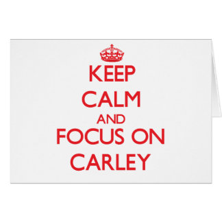 Keep Calm and focus on Carley Greeting Card