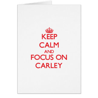 Keep Calm and focus on Carley Greeting Cards