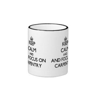 Keep calm and focus on Carpentry Mug