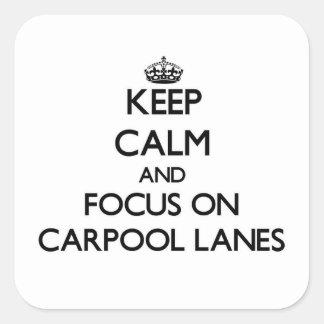 Keep Calm and focus on Carpool Lanes Square Sticker