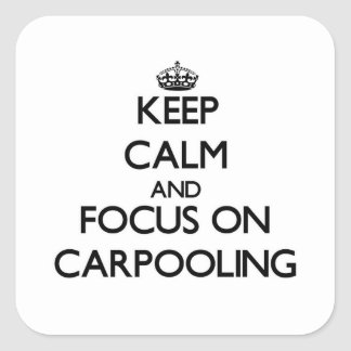 Keep Calm and focus on Carpooling Square Sticker