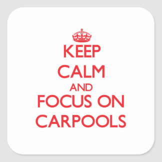 Keep Calm and focus on Carpools Square Sticker