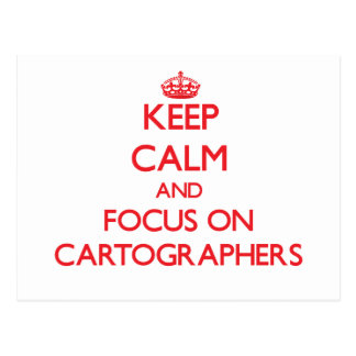 Keep Calm and focus on Cartographers Post Cards