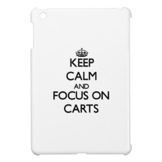 Keep Calm and focus on Carts Cover For The iPad Mini