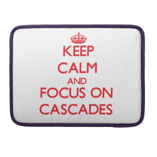 Keep Calm and focus on Cascades MacBook Pro Sleeves