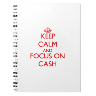 Keep Calm and focus on Cash Notebooks