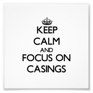 Keep Calm and focus on Casings Photo