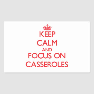 Keep Calm and focus on Casseroles Rectangle Stickers