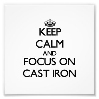Keep Calm and focus on Cast-Iron Photographic Print