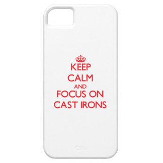 Keep Calm and focus on Cast Irons iPhone 5 Cases