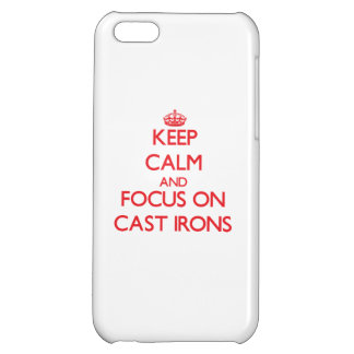 Keep Calm and focus on Cast Irons iPhone 5C Cases