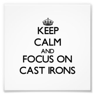 Keep Calm and focus on Cast Irons Photographic Print