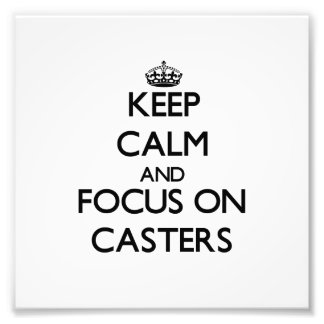 Keep Calm and focus on Casters Photograph