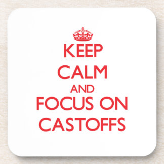 Keep Calm and focus on Castoffs Coasters