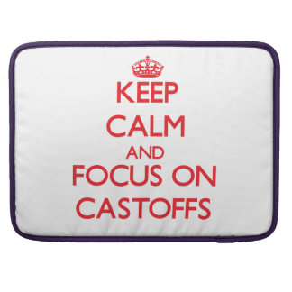 Keep Calm and focus on Castoffs MacBook Pro Sleeves