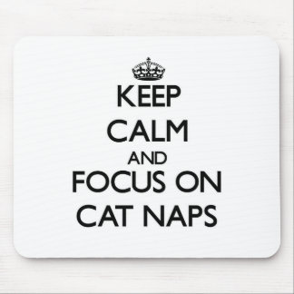 Keep Calm and focus on Cat Naps Mouse Pads