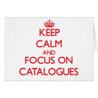 Keep Calm and focus on Catalogues Card