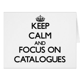 Keep Calm and focus on Catalogues Greeting Cards