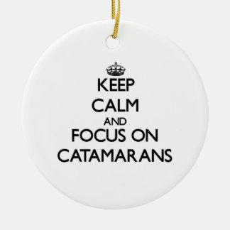 Keep Calm and focus on Catamarans Ceramic Ornament