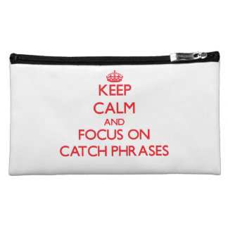 Keep Calm and focus on Catch Phrases Cosmetic Bags
