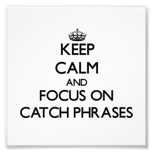 Keep Calm and focus on Catch Phrases Photograph