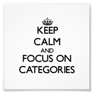 Keep Calm and focus on Categories Photo Art