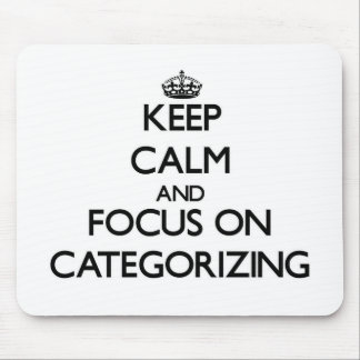 Keep Calm and focus on Categorizing Mouse Pad