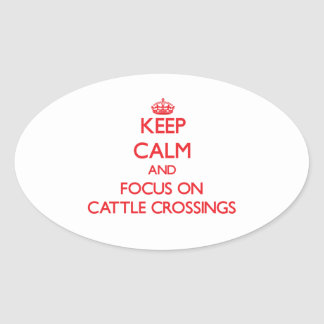 Keep Calm and focus on Cattle Crossings Oval Sticker